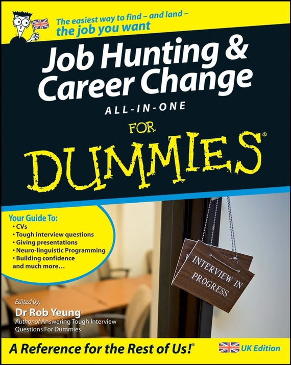 Rob  Yeung Job Hunting and Career Change All-In-One For Dummies test drive your dream job a step by step guide to finding and creating the work you love