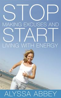 Alyssa  Abbey - Stop Making Excuses and Start Living With Energy
