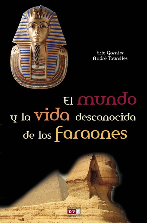 Eric Garnier El mundo y la vida desconocida de los faraones el mundo