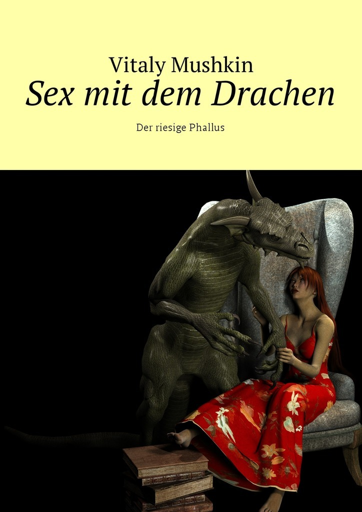 Vitaly Mushkin Sex mit dem Drachen. Der riesige Phallus vitaly mushkin reife frau unbeabsichtigte versuchung