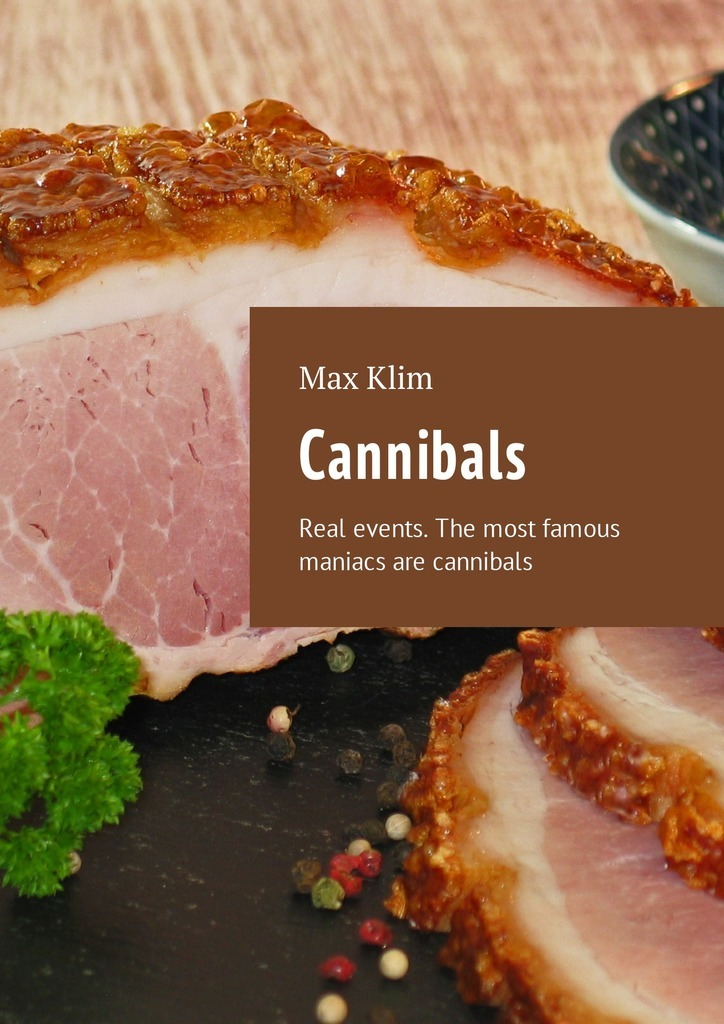 Max Klim Cannibals. Real events. The most famous maniacs are cannibals max klim the killer children in history real events