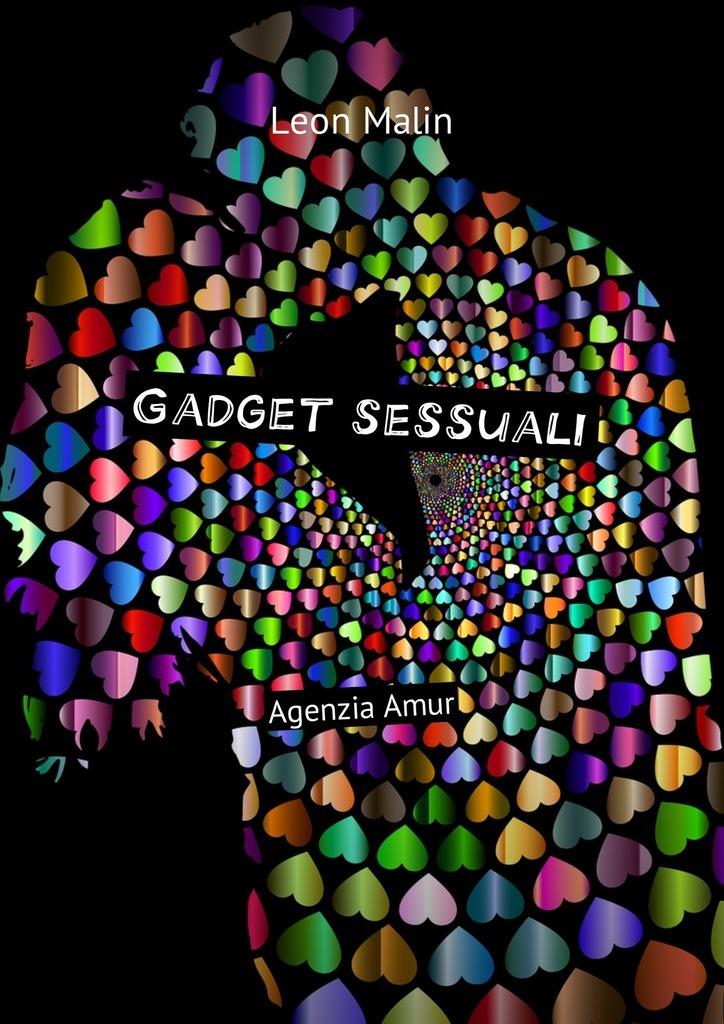 Leon Malin Gadget sessuali. Agenzia Amur ISBN: 9785449043979 кеды la grandezza la grandezza la051awalkt5