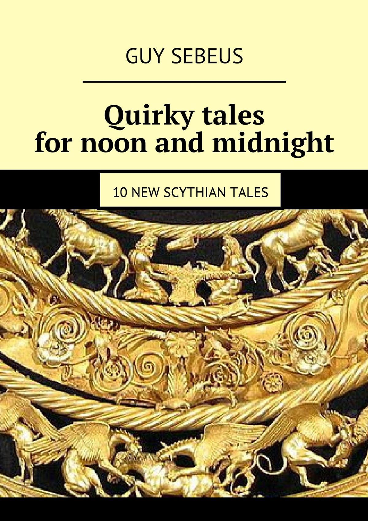 Guy Sebeus Quirky tales for noon and midnight. 10 new Scythian tales киплинг р plain tales from the hills простые рассказы с гор