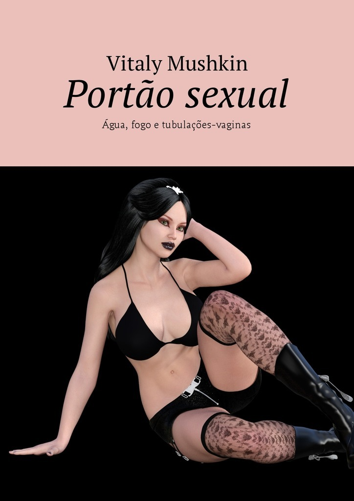 Обложка книги Port?o sexual. ?gua, fogo e tubula??es-vaginas, автор Vitaly Mushkin