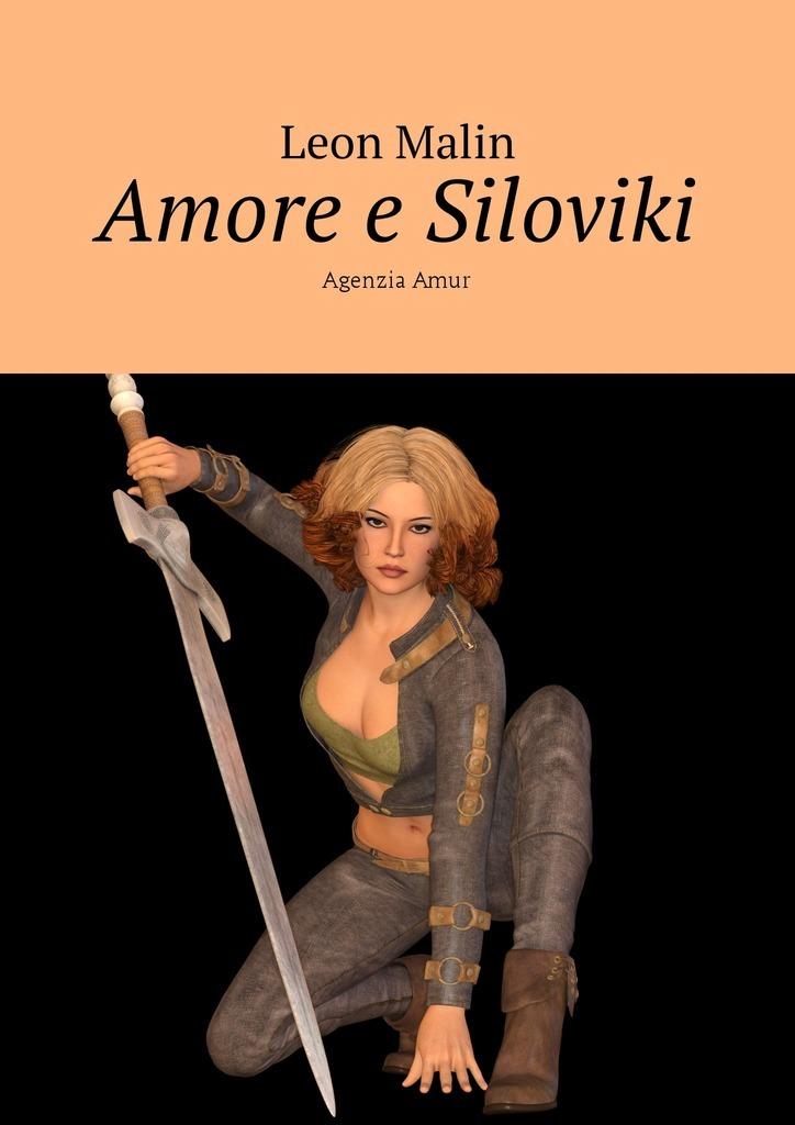 Leon Malin Amore e Siloviki. Agenzia Amur milardo amur amusb00m01