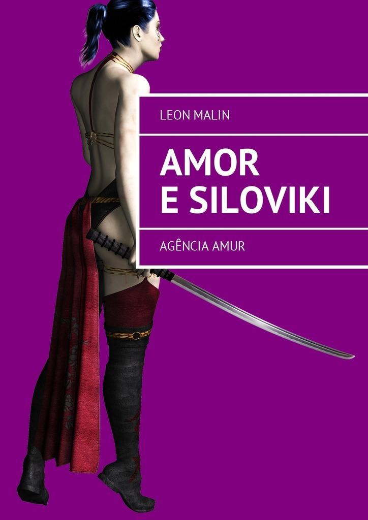Leon Malin Amor e Siloviki. Agência Amur