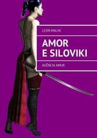 Leon Malin - Amor e Siloviki. Ag?ncia Amur