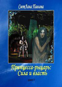 - Принцесса-рыцарь: Сила и власть. Книга 4