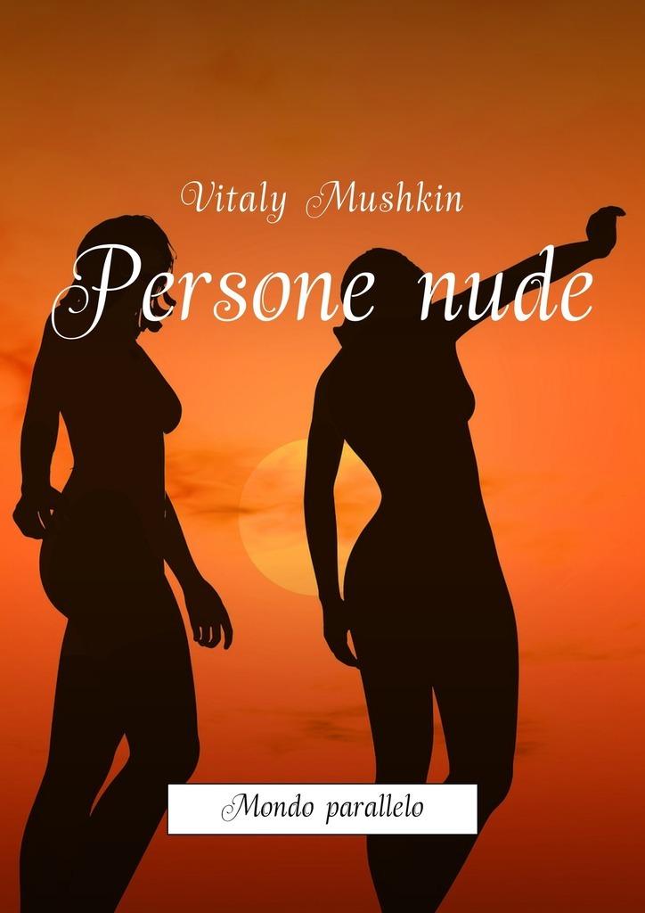 Vitaly Mushkin Persone nude. Mondo parallelo тинт для губ цветочный saemmul flower tint rd01chosun s rose the saem