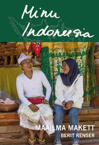 Berit Renser - Minu Indoneesia. Maailma makett