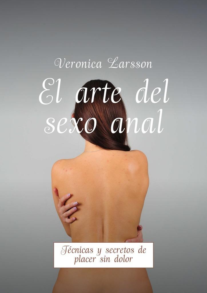 Вероника Ларссон El arte del sexoanal. Técnicas y secretos de placer sin dolor