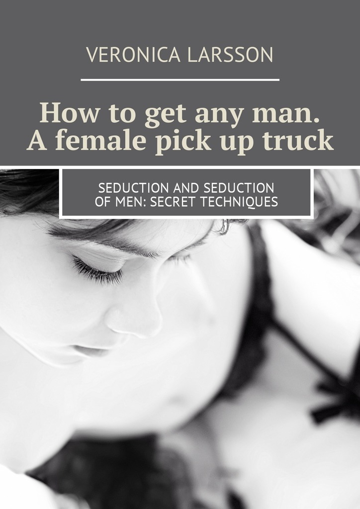 Вероника Ларссон How to get any man. A female pick up truck. Seduction and seduction of men: secret techniques keep in touch quartz calendar watches for lovers steel waterproof couples watch man and ladies dress men clock reloj hombre 2018