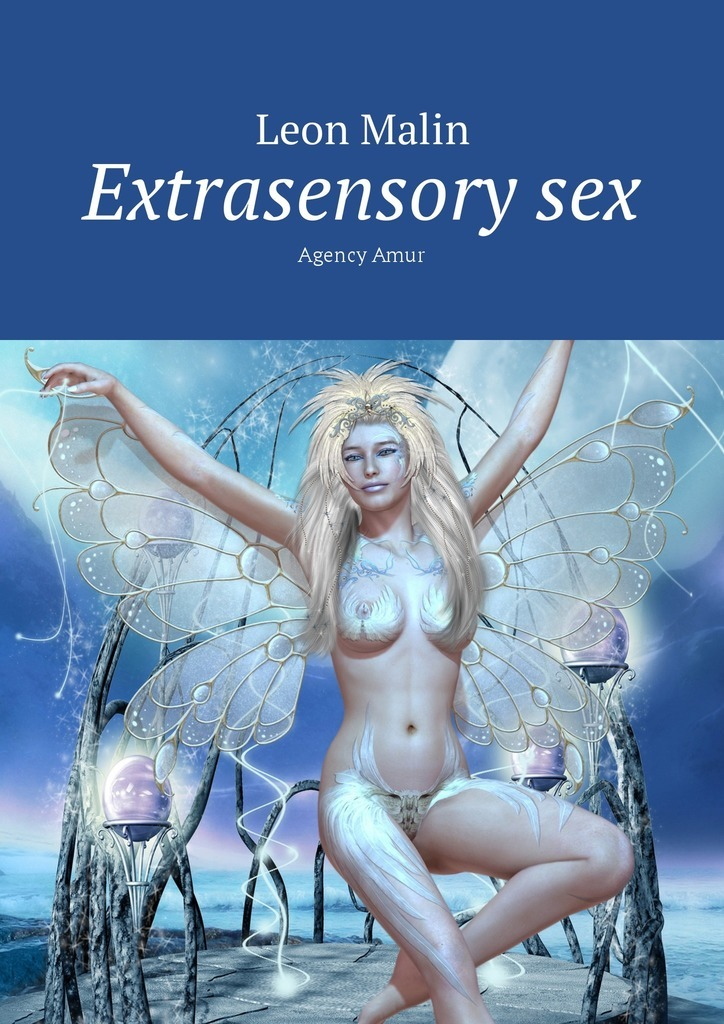 Leon Malin Extrasensory sex. Agency Amur ISBN: 9785449058751 tell it to the moon