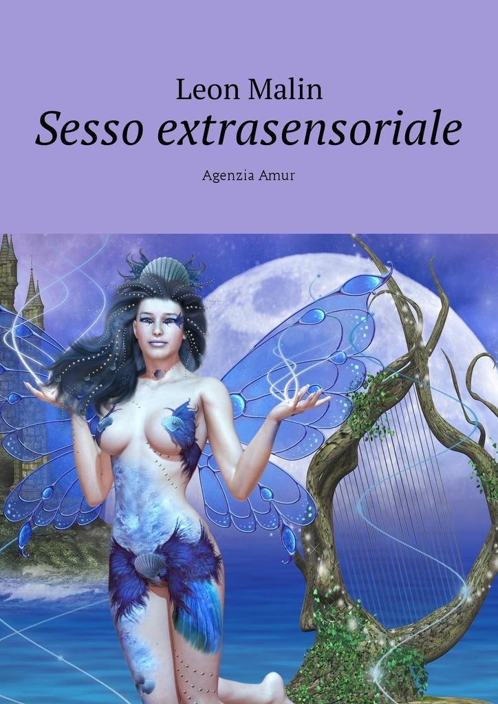 Leon Malin Sesso extrasensoriale. Agenzia Amur il paradiso e per sempre
