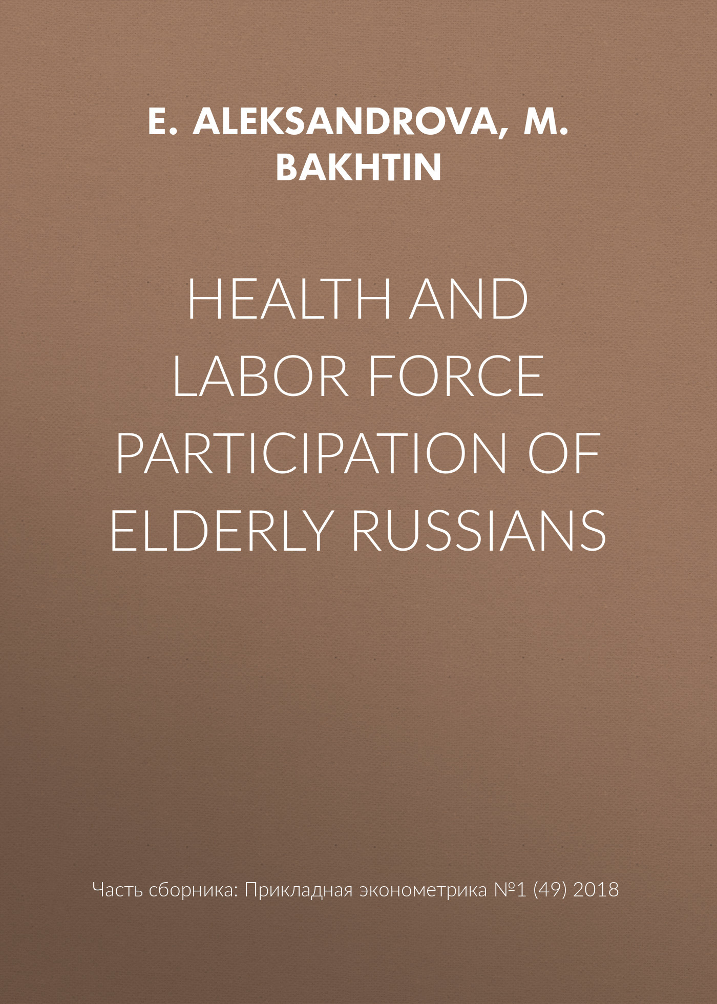 E. Aleksandrova Health and labor force participation of elderly Russians anupam khanna effect of thermal gradient on vibrations of tapered plates
