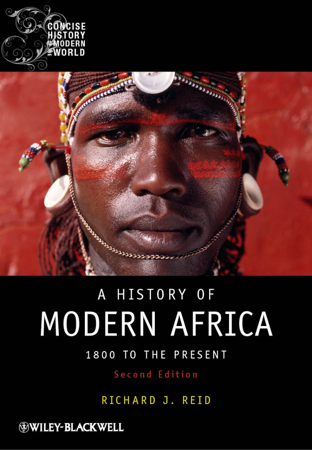 Richard J. Reid A History of Modern Africa. 1800 to the Present ISBN: 9781444355130 richard j reid a history of modern africa 1800 to the present