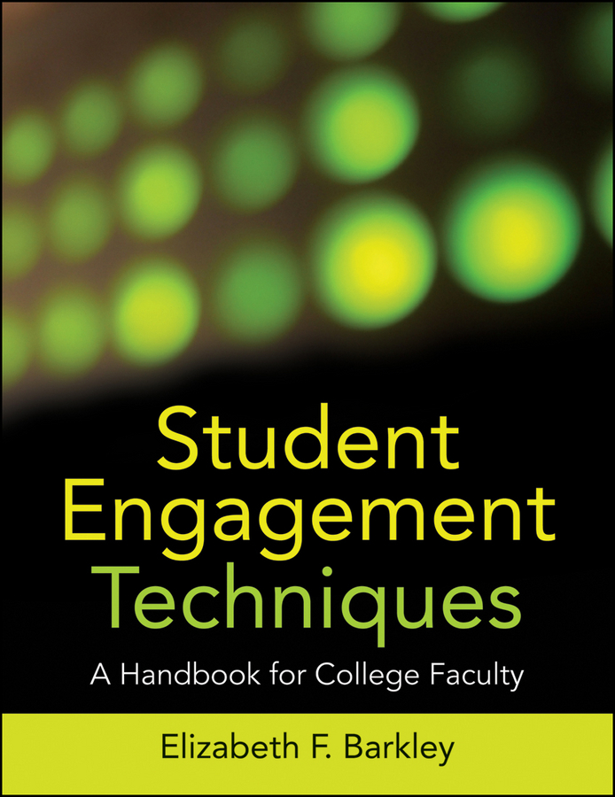 Elizabeth Barkley F. Student Engagement Techniques. A Handbook for College Faculty