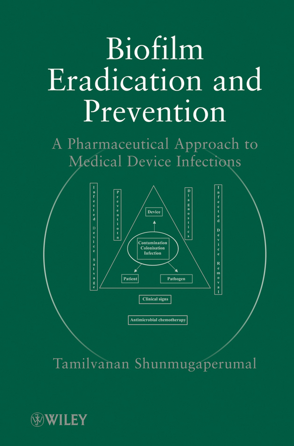Tamilvanan Shunmugaperumal Biofilm Eradication and Prevention. A Pharmaceutical Approach to Medical Device Infections plastics in medical devices