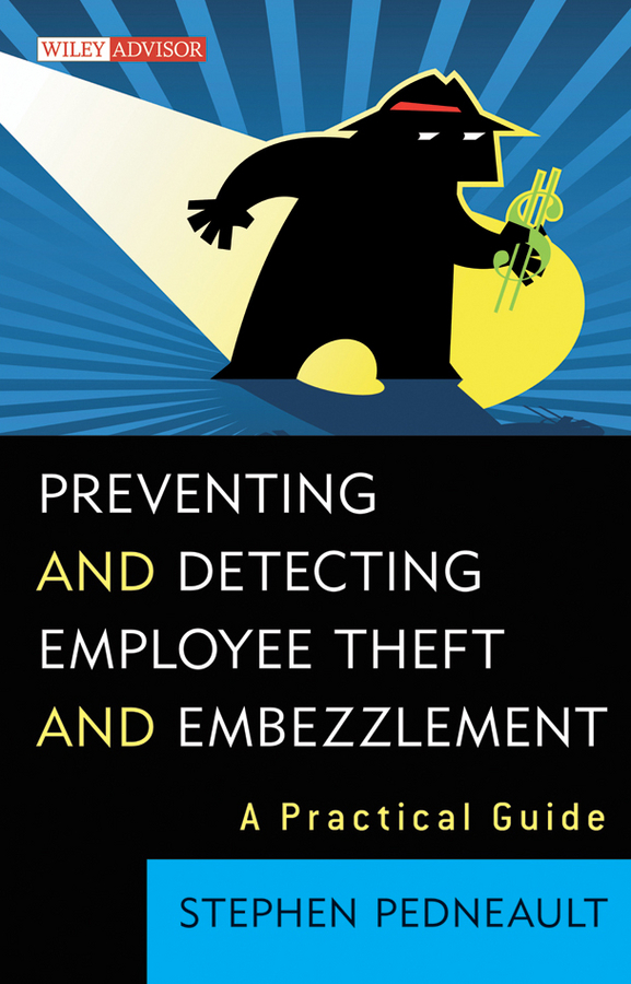 Stephen  Pedneault. Preventing and Detecting Employee Theft and Embezzlement. A Practical Guide