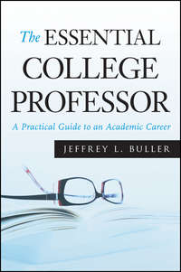Jeffrey L. Buller - The Essential College Professor. A Practical Guide to an Academic Career