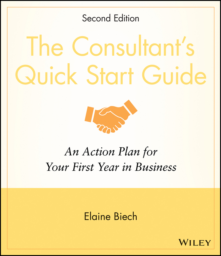 Elaine Biech The Consultant's Quick Start Guide. An Action Planfor Your First Year in Business ISBN: 9780470385937 how to start a consulting service your step by step guide to success
