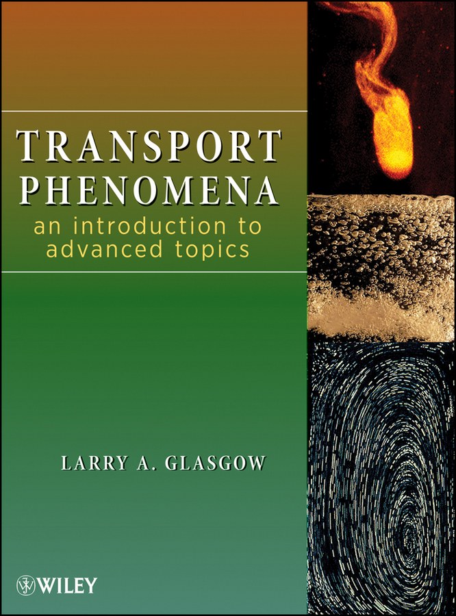 Larry Glasgow A. Transport Phenomena. An Introduction to Advanced Topics transport phenomena in porous media iii
