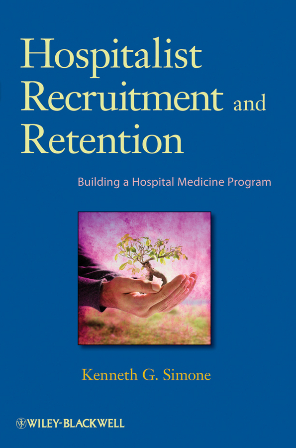 Kenneth Simone G. Hospitalist Recruitment and Retention. Building a Hospital Medicine Program recruitment and promotion