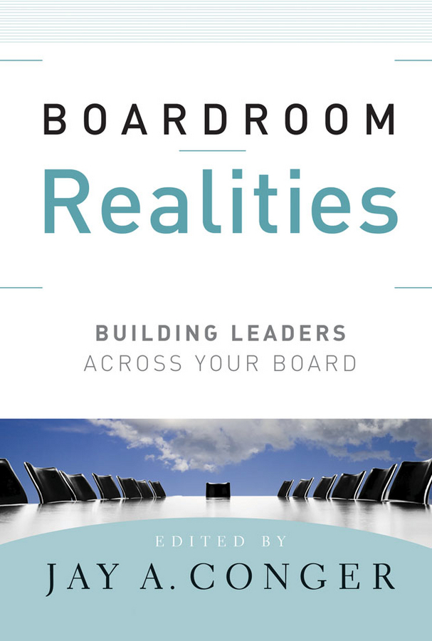 Jay Conger A. Boardroom Realities. Building Leaders Across Your Board