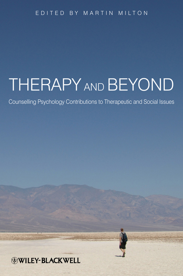 Martin Milton Therapy and Beyond. Counselling Psychology Contributions to Therapeutic and Social Issues to the back of beyond