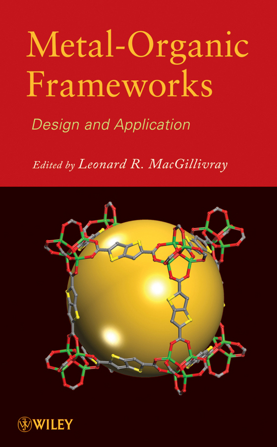 Leonard MacGillivray R. Metal-Organic Frameworks. Design and Application advances in physical organic chemistry 29