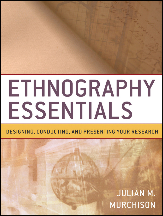Julian Murchison Ethnography Essentials. Designing, Conducting, and Presenting Your Research ISBN: 9780470552957 introduction to business research methods