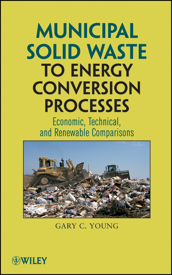 Gary Young C. Municipal Solid Waste to Energy Conversion Processes. Economic, Technical, and Renewable Comparisons ISBN: 9780470608609 antimicrobial contaminant elimination from water and waste sludge