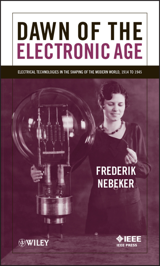 Frederik Nebeker Dawn of the Electronic Age. Electrical Technologies in the Shaping of the Modern World, 1914 to 1945 electronics diy ic kit rf2312 sop8 new and original 100pcs lot