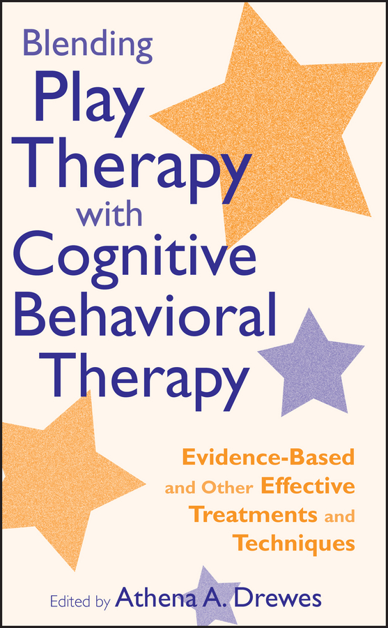 Athena Drewes A. Blending Play Therapy with Cognitive Behavioral Therapy. Evidence-Based and Other Effective Treatments and Techniques richard bromfield doing therapy with children and adolescents with asperger syndrome