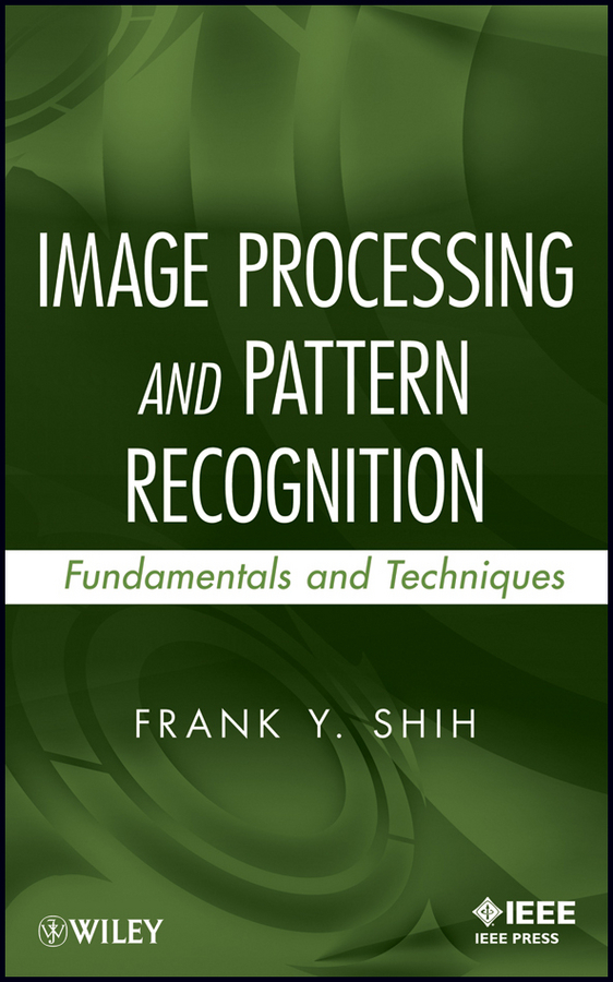 Frank Shih Y. Image Processing and Pattern Recognition. Fundamentals and Techniques