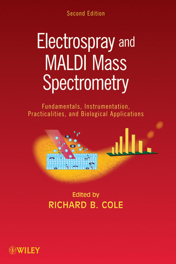 Richard Cole B. Electrospray and MALDI Mass Spectrometry. Fundamentals, Instrumentation, Practicalities, and Biological Applications mike lee s mass spectrometry handbook