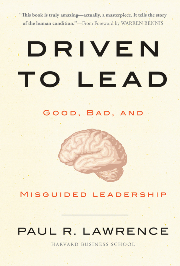 Paul R. Lawrence Driven to Lead. Good, Bad, and Misguided Leadership love leadership the new way to lead in a fear based world