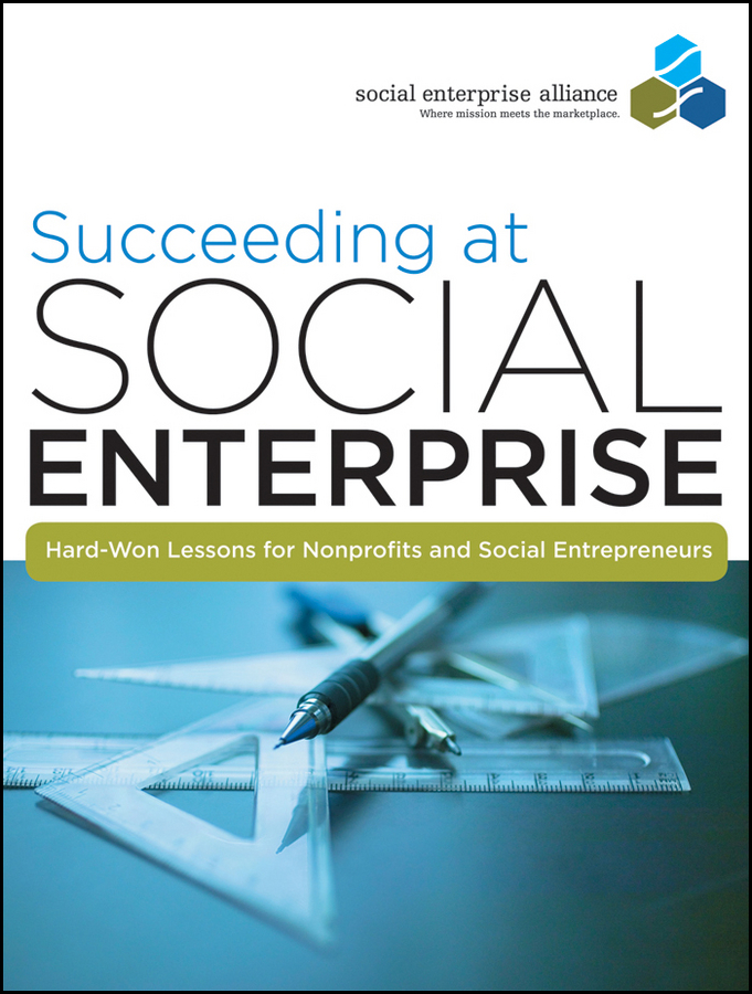 Social Alliance Enterprise Succeeding at Social Enterprise. Hard-Won Lessons for Nonprofits and Social Entrepreneurs best practices to succeeding in tesol an experience from west africa