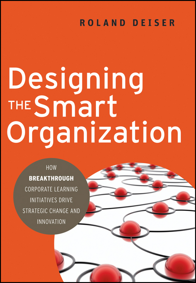 цена Roland Deiser Designing the Smart Organization. How Breakthrough Corporate Learning Initiatives Drive Strategic Change and Innovation