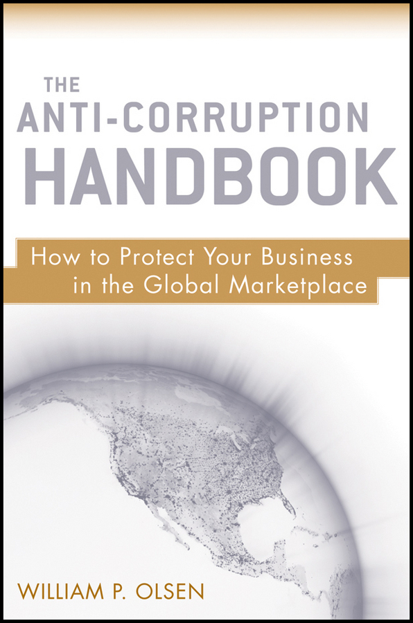 William Olsen P. The Anti-Corruption Handbook. How to Protect Your Business in the Global Marketplace ISBN: 9780470613092 sell or be sold how to get your way in business and in life