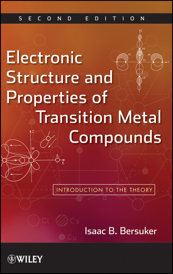 Isaac Bersuker B. Electronic Structure and Properties of Transition Metal Compounds. Introduction to the Theory