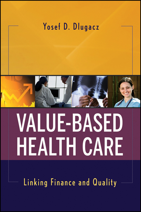 Yosef Dlugacz D. Value Based Health Care. Linking Finance and Quality