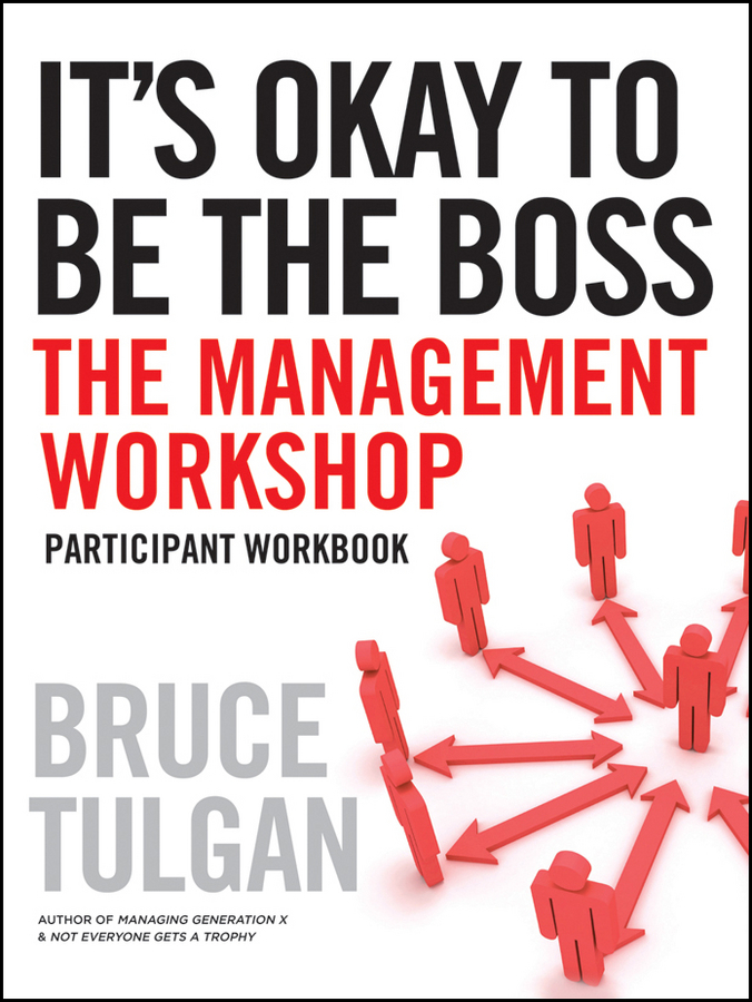 Bruce Tulgan It's Okay to Be the Boss. Participant Workbook ISBN: 9780470538234 quality management and productivity