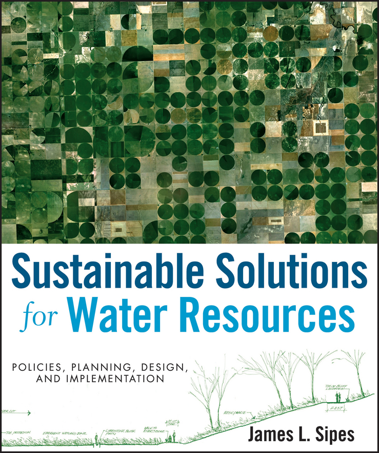 James Sipes L. Sustainable Solutions for Water Resources. Policies, Planning, Design, and Implementation
