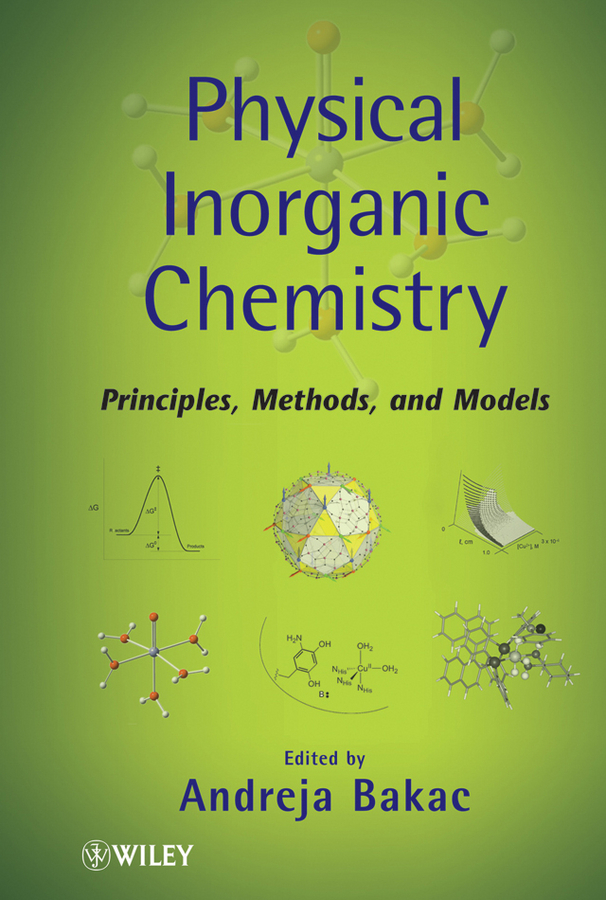 Andreja Bakac Physical Inorganic Chemistry. Principles, Methods, and Models ISBN: 9780470602515