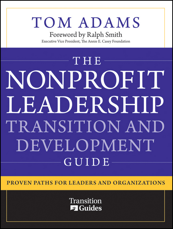 Tom Adams The Nonprofit Leadership Transition and Development Guide. Proven Paths for Leaders and Organizations ISBN: 9780470599839 attitudes towards the use of social media in the nonprofit sector