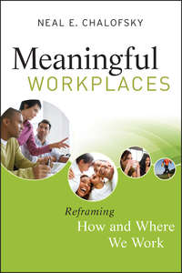 Neal Chalofsky E. - Meaningful Workplaces. Reframing How and Where we Work