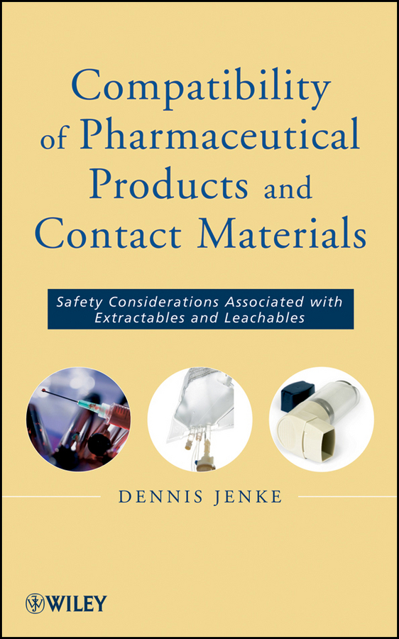 Dennis Jenke Compatibility of Pharmaceutical Solutions and Contact Materials. Safety Assessments of Extractables and Leachables for Pharmaceutical Products laurent simon control of biological and drug delivery systems for chemical biomedical and pharmaceutical engineering
