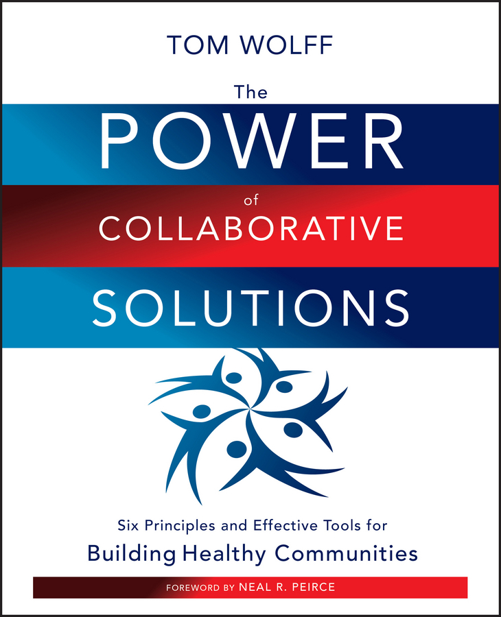 Tom Wolff The Power of Collaborative Solutions. Six Principles and Effective Tools for Building Healthy Communities ISBN: 9780470579565