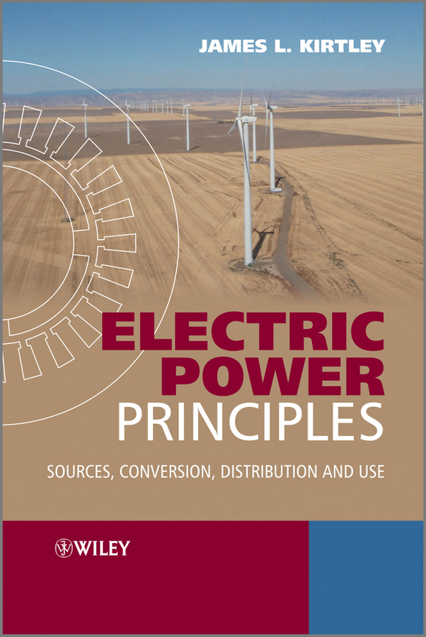 James L. Kirtley Electric Power Principles. Sources, Conversion, Distribution and Use